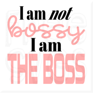 I Am Not Bossy I Am THE BOSS Free SVG File