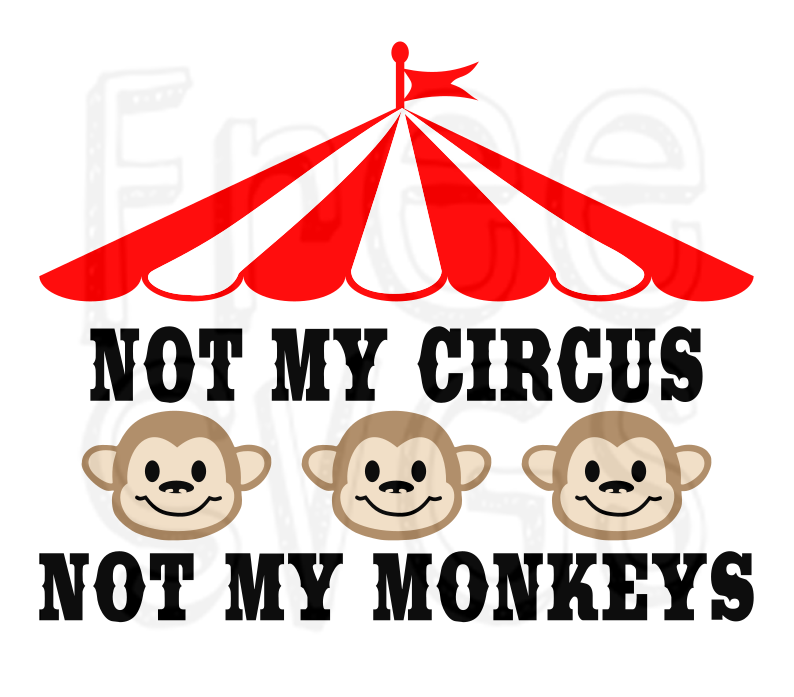 Free Not My Circus Not My Monkeys Svg File Free Svgs